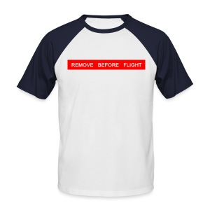 Remove Before Flight - Original Man Base - Männer Baseball-T-Shirt