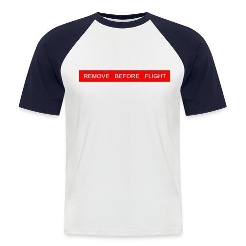 Remove Before Flight - Original Man Base - Männer Baseball-T-Shirt