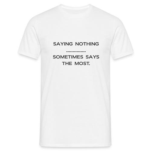 Saying nothing T-shirt - Men's T-Shirt
