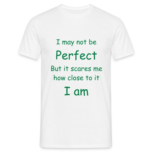 I may not be perfect but it scares me how close to it i am - Men's T-Shirt