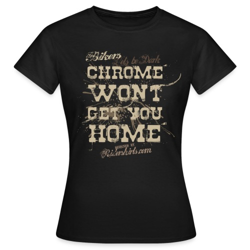 Chrome wont |T-shirts  biker - T-shirt Femme