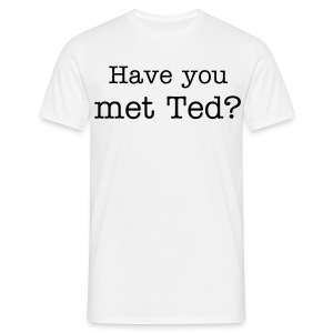 Have you met Ted? - T-shirt Homme