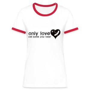 Only Love Can Break Your Heart - Women's Ringer T-Shirt