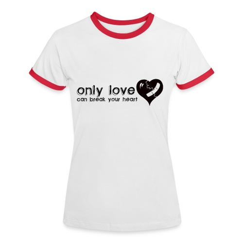 Only Love Can Break Your Heart - Women's Ringer T-Shirt