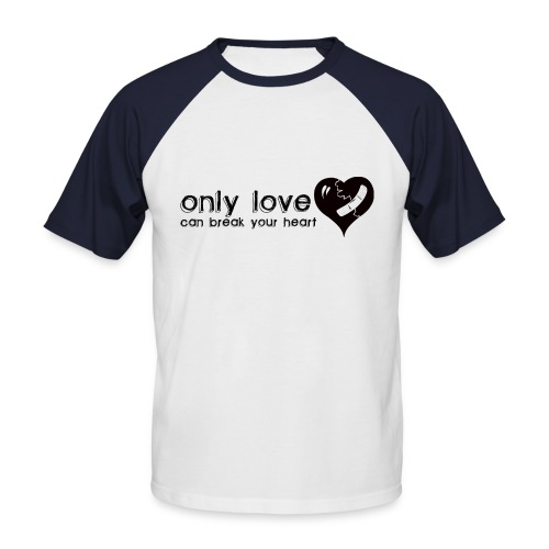 Only Love Can Break Your Heart - Men's Baseball T-Shirt