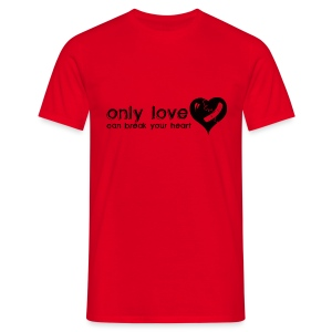 Only Love Can Break Your Heart - Men's T-Shirt