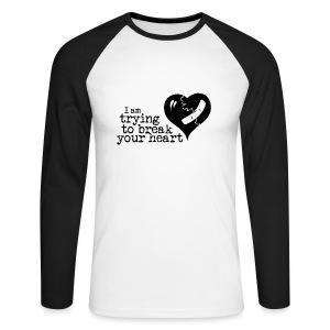 I Am Trying To Break Your Heart - Men's Long Sleeve Baseball T-Shirt