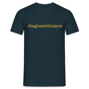#iagreewithdave t shirt - Men's T-Shirt