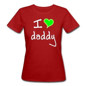I love daddy - Women's Organic T-shirt