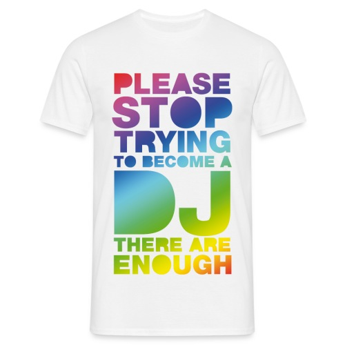 PLEASE STOP TRYING TO BECOME A DJ THERE ARE ENOUGH - T-shirt Homme