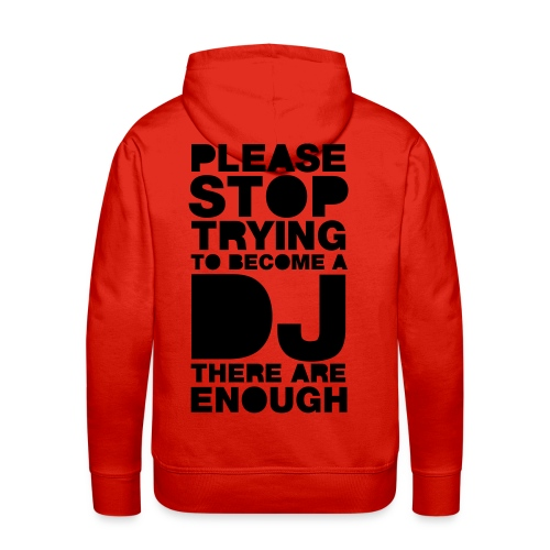 PLEASE STOP TRYING TO BECOME A DJ THERE ARE ENOUGH - Sweat-shirt à capuche Premium pour hommes