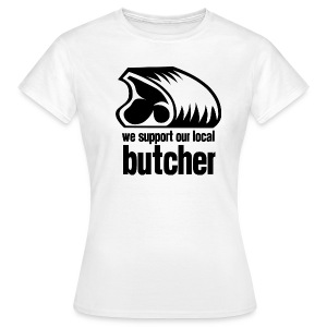 We Support Our Local Butcher - Women's T-Shirt