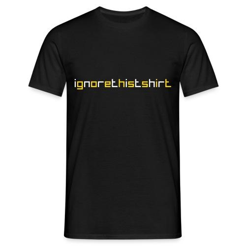 ignore this tshirt (normal, schwarz) - Männer T-Shirt
