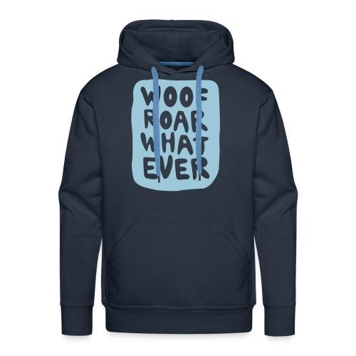 Woof Roar Whatever Hoodie - Männer Premium Hoodie