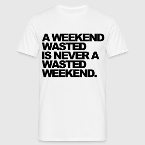 White A Weekend Wasted Men's T-Shirts - Men's T-Shirt
