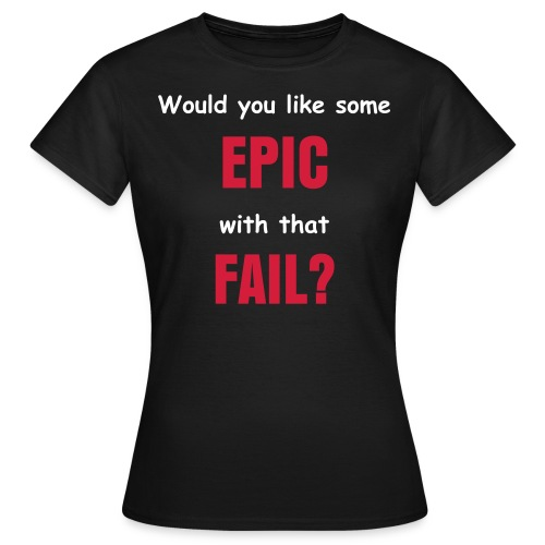 Would you like some epic with that fail? [WOMENS] - Women's T-Shirt