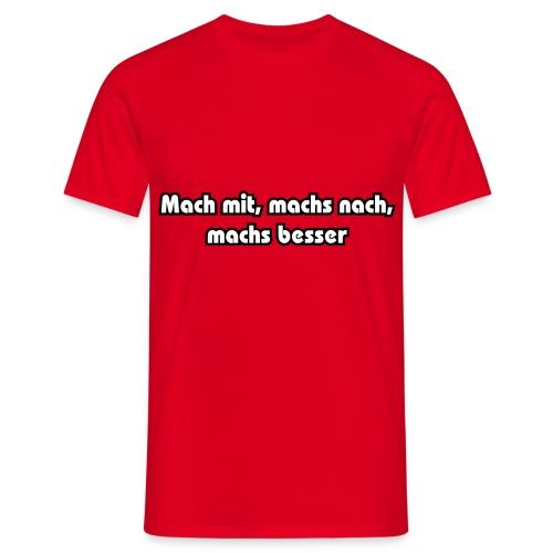 MACHS BESSER - Männer T-Shirt