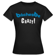T-Shirts ~ Women's T-Shirt ~ Bishes be Crazy (Female)