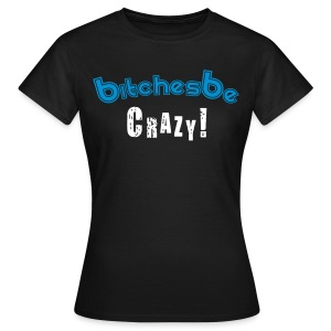 Bishes be Crazy (Female)  - Women's T-Shirt
