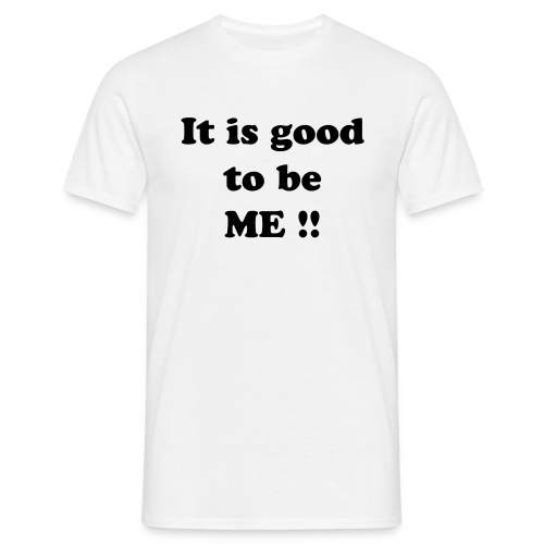 It is good to be me - Mannen T-shirt