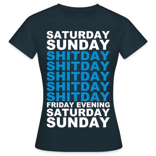 Women: Saturday Sunday Shitday t-shirt - Vrouwen T-shirt