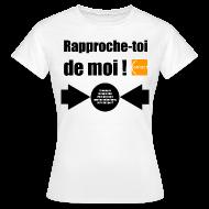 Tee shirts ~ Tee shirt Femme ~ Rapproche-toi d'un parent d'homo