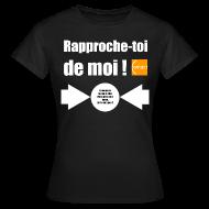 Tee shirts ~ Tee shirt Femme ~ Rapproche-toi d'un homo
