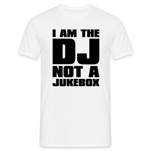 I am the DJ not a jukebox - T-shirt Homme