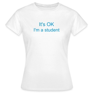 It's OK; I'm a student - Women's T-Shirt