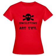 T-Shirts ~ Women's T-Shirt ~ Singletons Are Evil - Girl