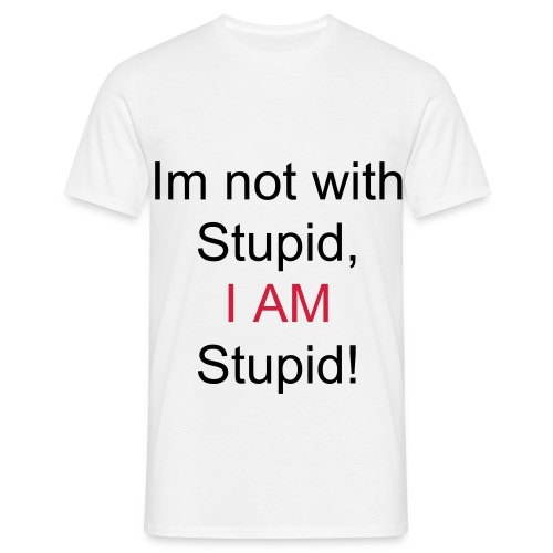 I am stupid - Men's T-Shirt