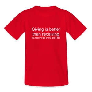 Giving is better than receiving but receiving's pretty good too - Teenage T-shirt