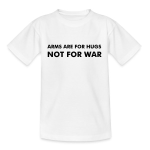 ARMS ARE FOR HUGS NOT FOR WAR - Teenage T-shirt