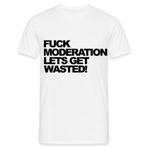 Fuck moderation lets get wasted mens t-shirt - Men's T-Shirt