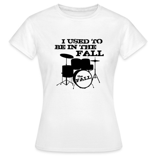 I Used to be in The Fall - Women's T-Shirt