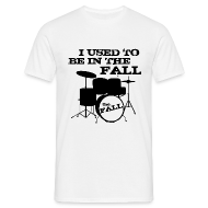 T-Shirts ~ Men's T-Shirt ~ I Used to be in The Fall