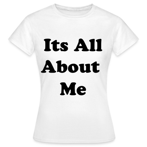 its all about me white - Women's T-Shirt