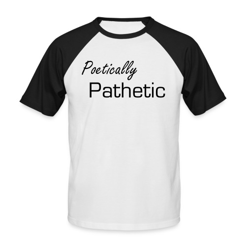 Poetically Pathetic Men's Shirt - Men's Baseball T-Shirt