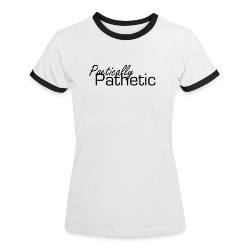Poetically Pathetic Women's Shirt - Women's Ringer T-Shirt