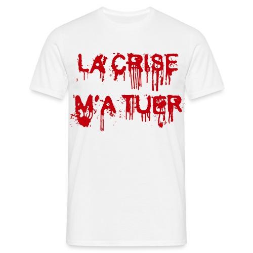 La crise m'a tuer - T-shirt Homme