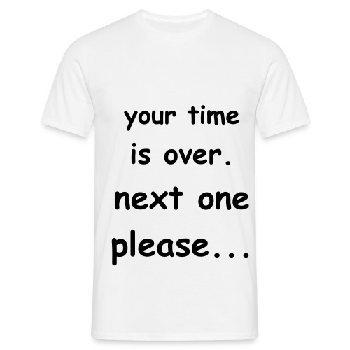 Your time is over. - Men's T-Shirt