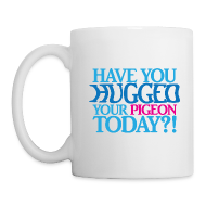 Mugs & Drinkware ~ Mug ~ Have you hugged your pigeon today?! (Left Handed Mug)