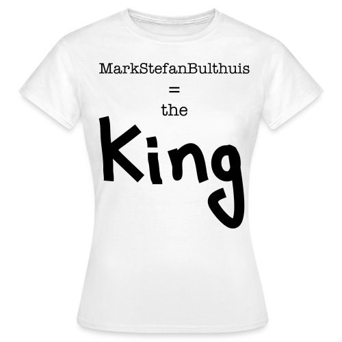MarkStefanBulthuis = The King - Vrouwen T-shirt