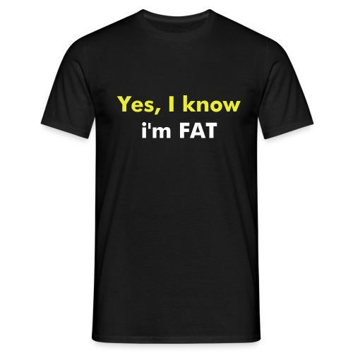 yes i know i'm fat - Men's T-Shirt