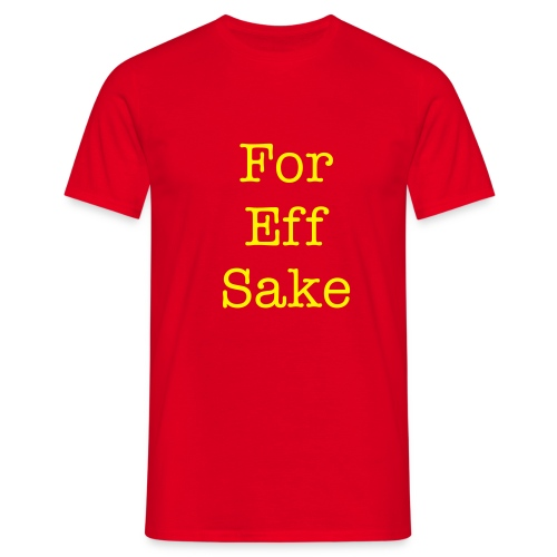 For Eff Sake - Men's T-Shirt