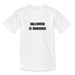 Halloween is nonsense - Teenage T-shirt