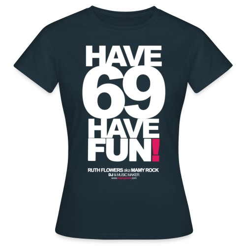 HAVE 69 HAVE FUN! by MAMY ROCK / Women - Women's T-Shirt