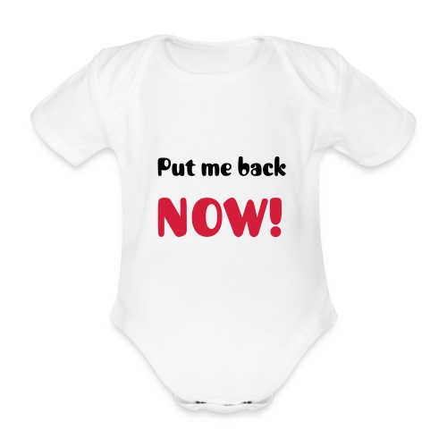 put me back now - Organic Short-sleeved Baby Bodysuit