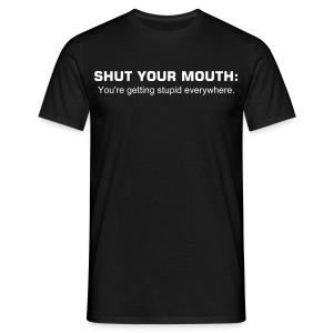 Shut You're Mouth - Men's T-Shirt