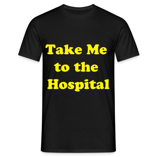 take me to the hosp black - Men's T-Shirt